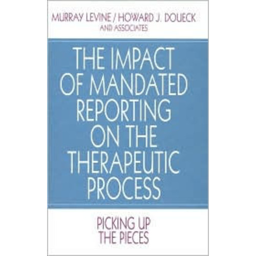 The Impact of Mandated Reporting on the Therapeutic Process: Picking up the Pieces / Edition 1