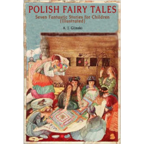 Polish Fairy Tales: Seven Fantastic Stories for Children (Illustrated)