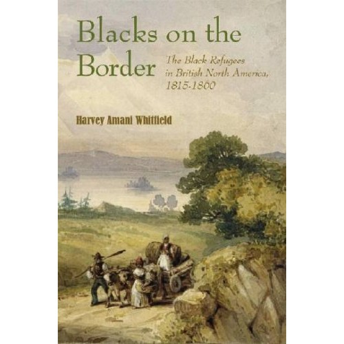 Blacks on the Border: The Black Refugees in British North America, 18151860