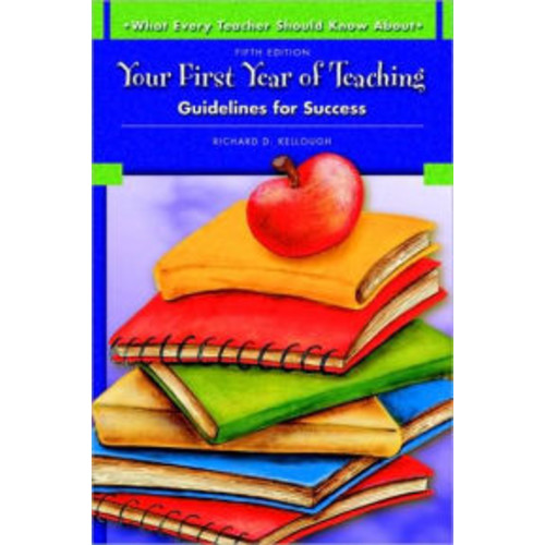 What Every Teacher Should Know About Your First Year of Teaching: Guidelines for Success / Edition 5