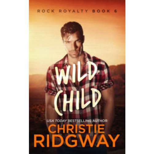 Wild Child (Rock Royalty Series #6)