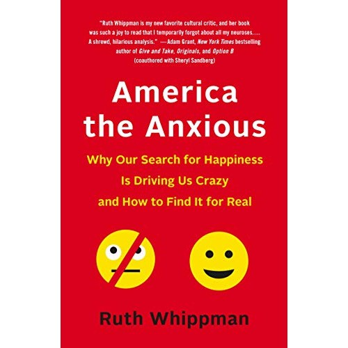 America the Anxious: How to Calm Down, Stop Worrying, and Find Happiness