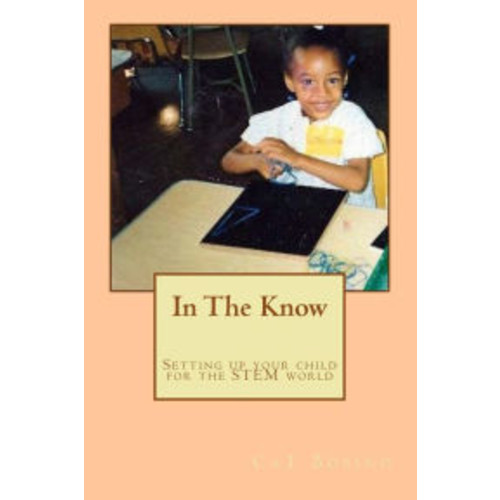 In The Know: Setting up your child for the STEM world: A Guide to help get your child into Science, Technology, Engineering, and Math