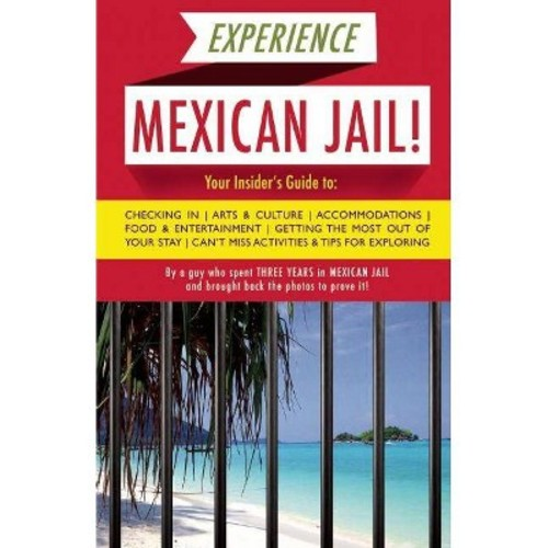Experience Mexican Jail! : Based on the Actual Cell-phone Diaries of a Dude Who Spent Four Years in Jail