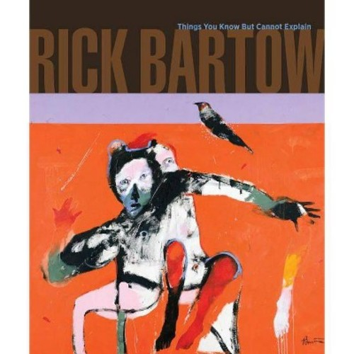 Rick Bartow: Things You Know but Cannot Explain (Paperback)