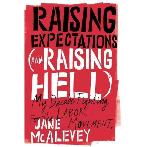 Raising Expectations (and Raising Hell) : My Decade Fighting for the Labor Movement