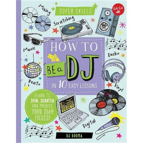How to Be A DJ in 10 Easy Lessons : Learn to Spin, Scratch, and Produce Your Own Mixes! (Hardcover) (D.