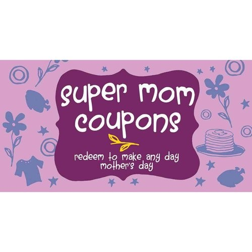Super Mom Coupons: Redeem to Make Any Day Mother's Day (Paperback)