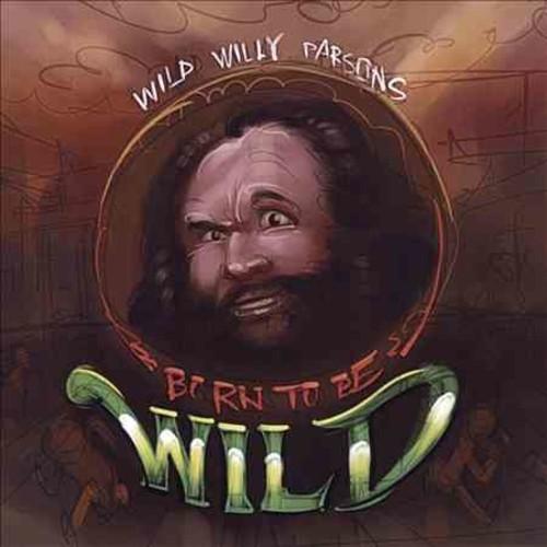 Wild Willy Parsons - Born To Be Wild (Parental Advisory)
