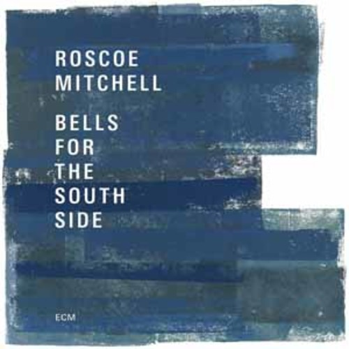 Roscoe Mitchell - Bells For The South Side [Audio CD]