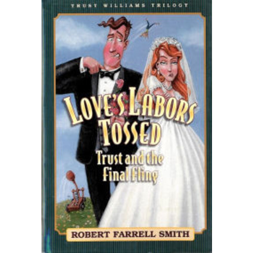 Trust Williams Trilogy: Book Three: Love's Labors Tossed: Trust and the Final Fling