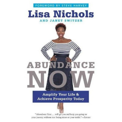 Abundance Now : Amplify Your Life and Achieve Prosperity Today (Reprint) (Paperback) (Lisa Nichols &