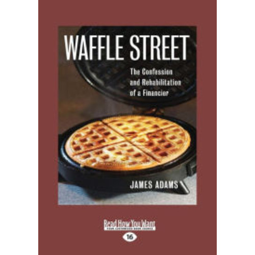 Waffle Street: The Confession And Rehabilitation Of A Financier (Large Print 16pt)