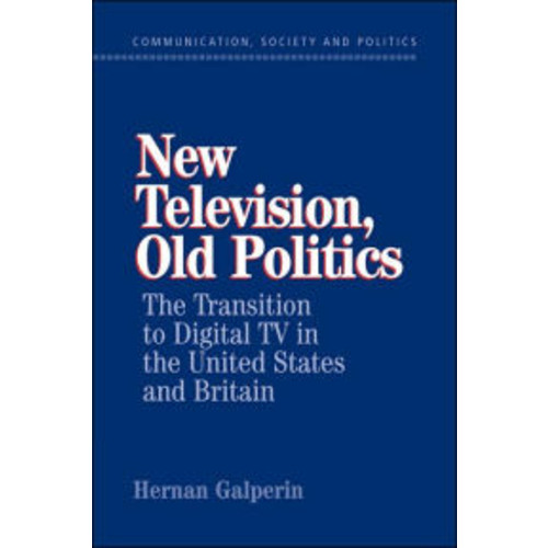 Television, Old Politics: The Transition to Digital TV in the United States and Britain