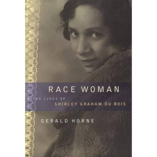 Race Woman: The Lives of Shirley Graham Du Bois