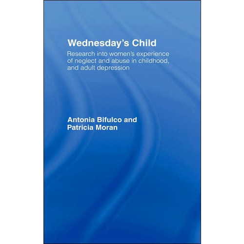 Wednesday's Child: Research into Women's Experience of Neglect and Abuse in Childhood and Adult Depression
