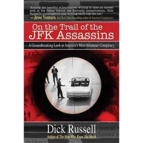 On the Trail of the JFK Assassins : A Groundbreaking Look at America's Most Infamous Conspiracy