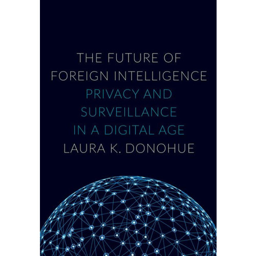 The Future of Foreign Intelligence: Privacy and Surveillance in a Digital Age