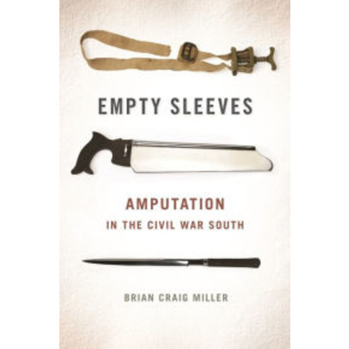 Empty Sleeves: Amputation in the Civil War South