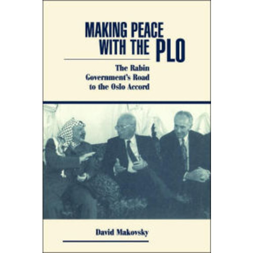 Making Peace With The Plo: The Rabin Government's Road To The Oslo Accord / Edition 1