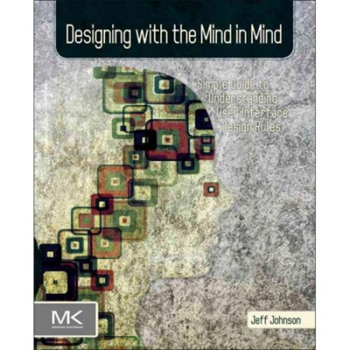 Designing with the Mind in Mind: Simple Guide to Understanding User Interface Design Rules