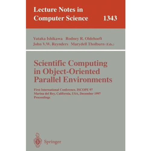 Scientific Computing in Object-Oriented Parallel Environments: First International Conference, ISCOPE '97, Marina del Rey, California, December 8-11, 1997. Proceedings / Edition 1