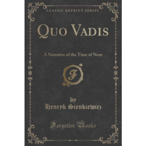 Quo Vadis: A Narrative of the Time of Nero (Classic Reprint)
