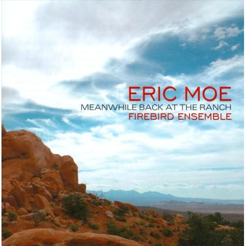 Eric Moe: Meanwhile Back at the Ranch [CD]