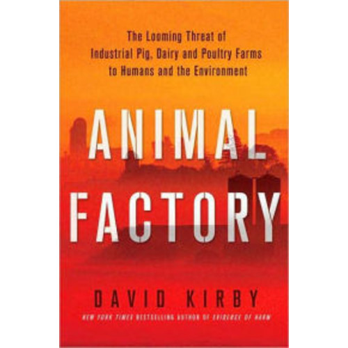 Animal Factory: The Looming Threat of Industrial Pig, Dairy, and Poultry Farms to Humans and the Environment / Edition 1