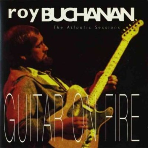 Roy Buchanan - Guitar on Fire:Atlantic Sessions
