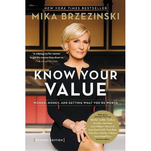 Knowing Your Value : Women, Money, and Getting What You're Worth (Revised) (Paperback) (Mika Brzezinski)