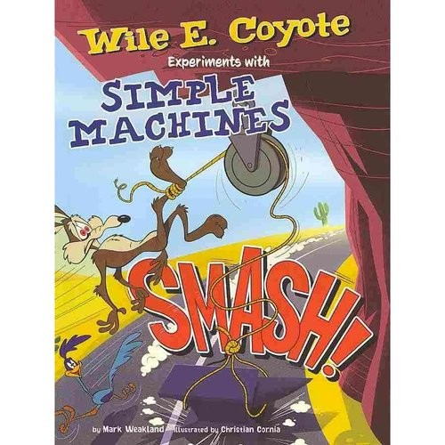 Smash!: Wile E. Coyote Experiments with Simple Machines