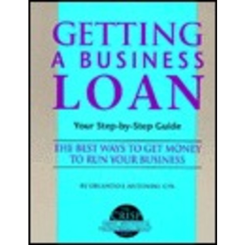Getting a Business Loan: Your Step-by-Step Guide / Edition 1