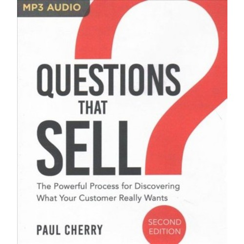 Questions That Sell : The Powerful Process for Discovering What Your Customer Really Wants (MP3-CD)