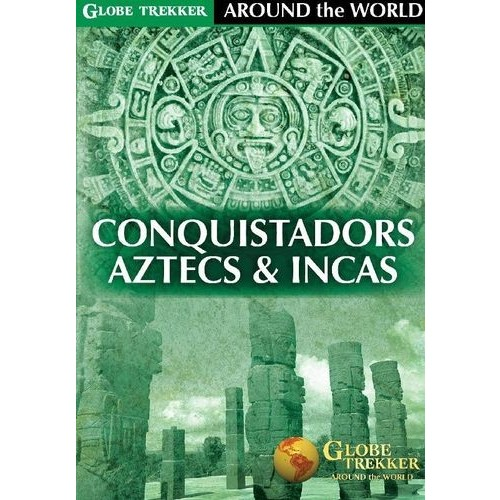 Globe Trekker: Around the World - Conquistadors, Aztecs & Incas [DVD]