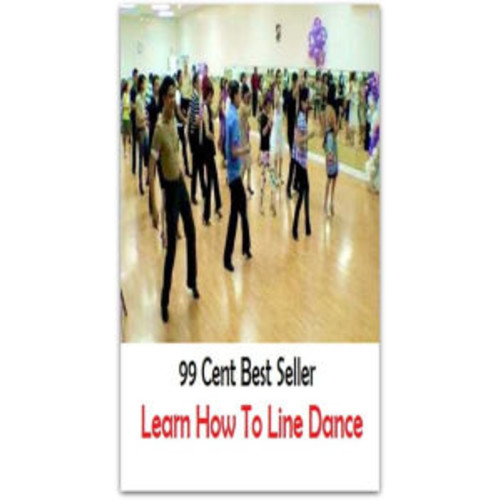 99 Cent Best Seller Learn How To Line Dance ( Exotic Dancer, incorporate dance, Belly Dancing, incorporate dancing, fun dancing, Samba dancing, generic dance, possible dance, pole dancing, Line dancing )