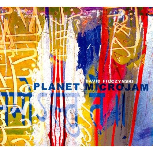 David Fiuczynksi's Planet Microjam [CD]