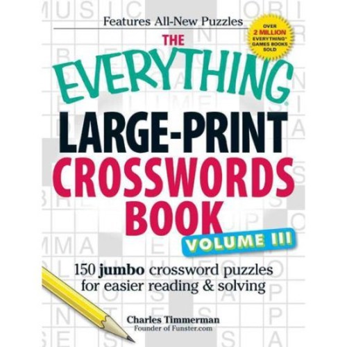 3: The Everything Large-Print Crosswords Book, Volume III: 150 jumbo crossword puzzles for easier reading & solving