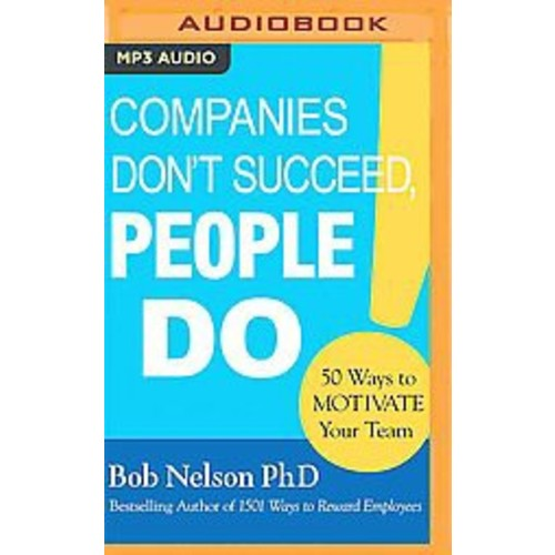 Companies Don't Succeed, People Do : 50 Ways to Motivate Your Team (Unabridged) (MP3-CD) (Ph.D. Bob