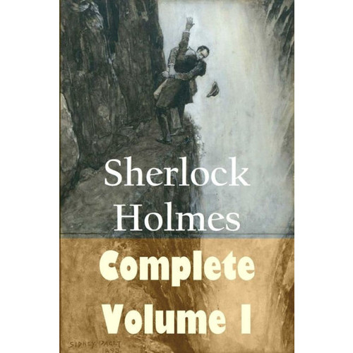 The Complete Collection of Sherlock Holmes Volume I