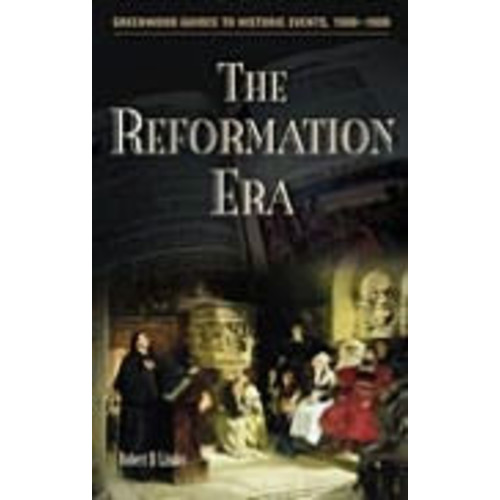 The Reformation Era (Greenwood Guides to Historic Events, 1500-1900)