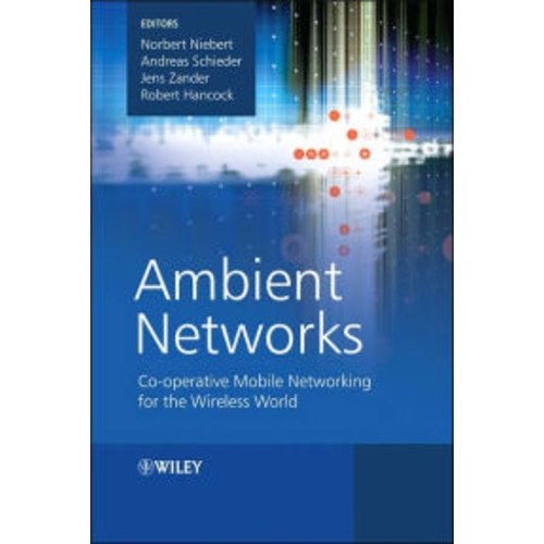 Ambient Networks: Co-Operative Mobile Networking for the Wireless World / Edition 1