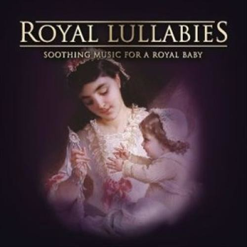 Royal Lullabies: Soothing Music for a Royal Baby [CD]