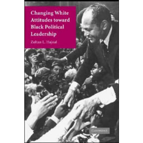 Changing White Attitudes toward Black Political Leadership / Edition 1