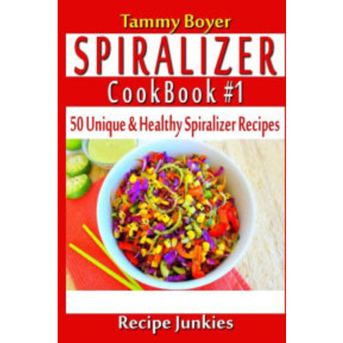 Spiralizer Cookbook #1 - 50 Unique & Healthy Spiralizer Recipes