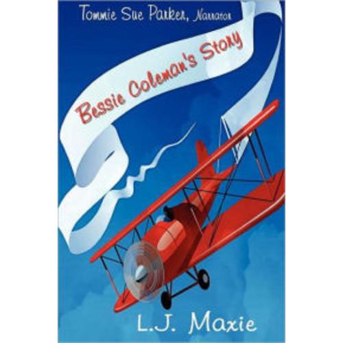 Bessie Coleman's Story: The Bessie Coleman Story