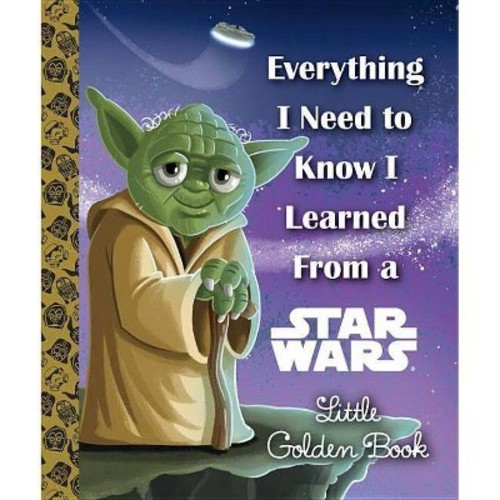 Everything I Need to Know I Learned from a Star Wars Little Golden Book (Hardcover) (Geof Smith)