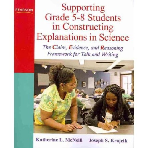 Supporting Grade 5-8 Students in Constructing Explanations in Science: The Claim, Evidence, and Reasoning Framework for Talk and Writing