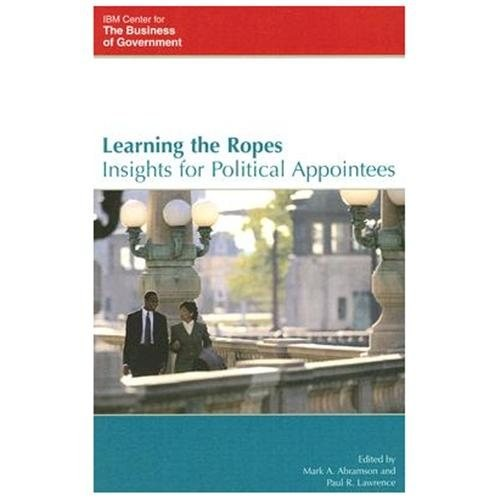 Learning the Ropes : Insights for Political Appointees (Paperback)