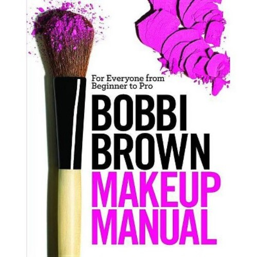 Bobbi Brown Makeup Manual : For Everyone from Beginner to Pro (Hardcover)